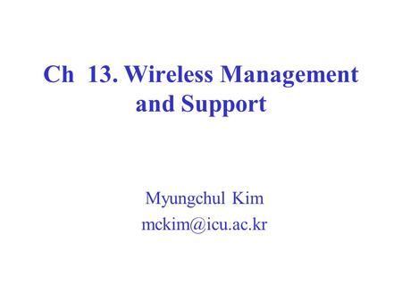 Ch 13. Wireless Management and Support Myungchul Kim