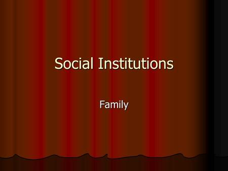 Social Institutions Family. The family is the most important primary group in society.It is the simplest and the most elementary form of society. It is.