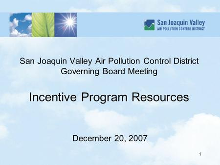 1 San Joaquin Valley Air Pollution Control District Governing Board Meeting Incentive Program Resources December 20, 2007.