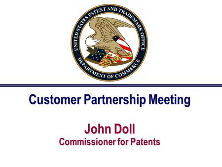 Customer Partnership Meeting John Doll Commissioner for Patents.