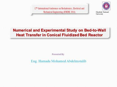 Numerical and Experimental Study on Bed-to-Wall Heat Transfer in Conical Fluidized Bed Reactor 17 th International Conference on Mechatronics, Electrical.