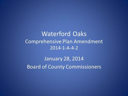 Waterford Oaks Comprehensive Plan Amendment 2014-1-A-4-2 January 28, 2014 Board of County Commissioners.