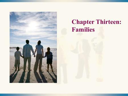 Chapter Thirteen: Families. Marriage and Family  Copyright © Allyn & Bacon 2009 22 Chapter Overview Marriage and Family in Global Perspective Marriage.