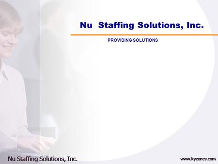 "Nu Staffing Solutions, Inc. PROVIDING SOLUTIONS. Nu Staffing Mission ""To proactively evaluate advances in the Information Technology industry and apply."