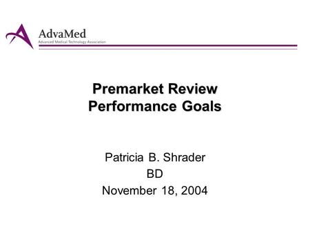 Premarket Review Performance Goals Patricia B. Shrader BD November 18, 2004.