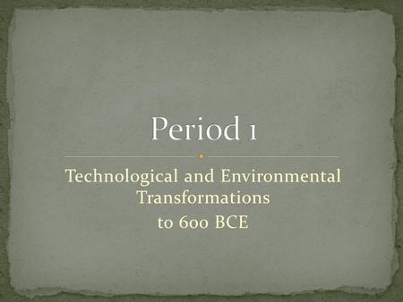 Technological and Environmental Transformations to 600 BCE