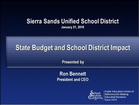 Public Education's Point of Reference for Making Educated Decisions Since 1975 State Budget and School District Impact Presented by Sierra Sands Unified.