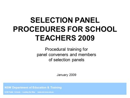 NSW Department of Education & Training NSW Public Schools – Leading the Way www.det.nsw.edu.au SELECTION PANEL PROCEDURES FOR SCHOOL TEACHERS 2009 Procedural.