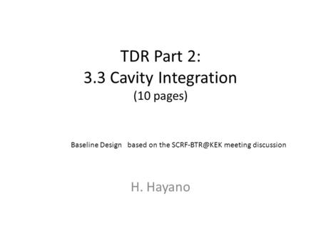TDR Part 2: 3.3 Cavity Integration (10 pages) H. Hayano Baseline Design based on the meeting discussion.