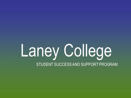 Laney College STUDENT SUCCESS AND SUPPORT PROGRAM.
