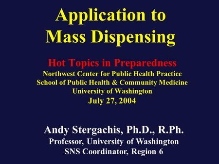 Application to Mass Dispensing Hot Topics in Preparedness Northwest Center for Public Health Practice School of Public Health & Community Medicine University.