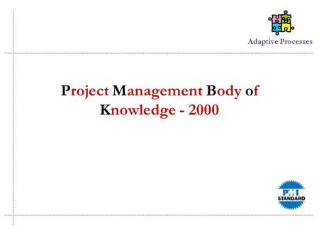 Adaptive Processes Project Management Body of Knowledge - 2000.