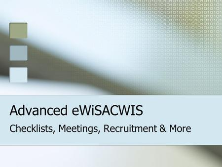 Advanced eWiSACWIS Checklists, Meetings, Recruitment & More.