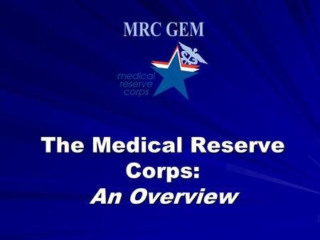 The Medical Reserve Corps: An Overview. In a Nutshell MRC GEM is the Georgia East Metro Health District Medical Reserve Corps, Inc. We are a non-profit.