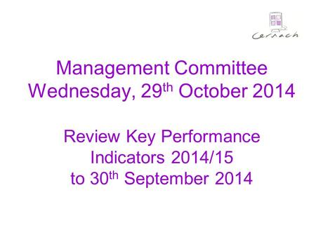 Management Committee Wednesday, 29 th October 2014 Review Key Performance Indicators 2014/15 to 30 th September 2014.