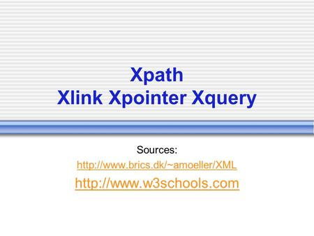 Xpath Xlink Xpointer Xquery Sources: