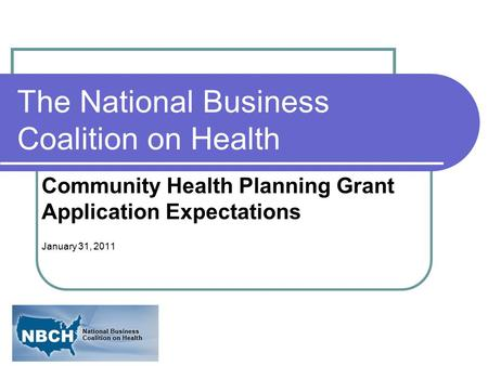 The National Business Coalition on Health Community Health Planning Grant Application Expectations January 31, 2011.