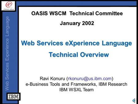 Web Services Experience Language Web Services eXperience Language Technical Overview Ravi Konuru e-Business Tools and Frameworks,