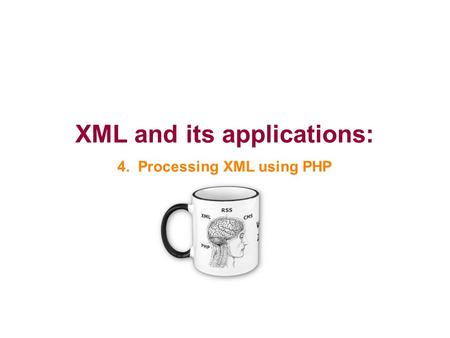 XML and its applications: 4. Processing XML using PHP.
