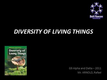 DIVERSITY OF LIVING THINGS G9 Alpha and Delta – 2011 Mr. ARNOLD, Rafael.