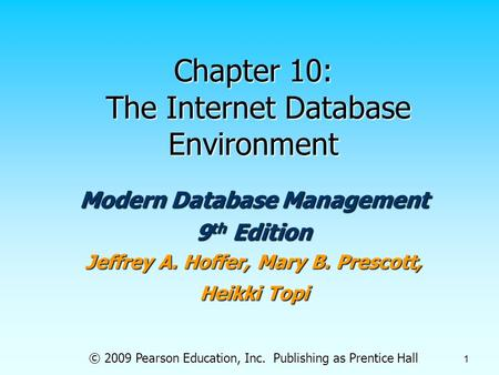 © 2009 Pearson Education, Inc. Publishing as Prentice Hall 1 Chapter 10: The Internet Database Environment Modern Database Management 9 th Edition Jeffrey.