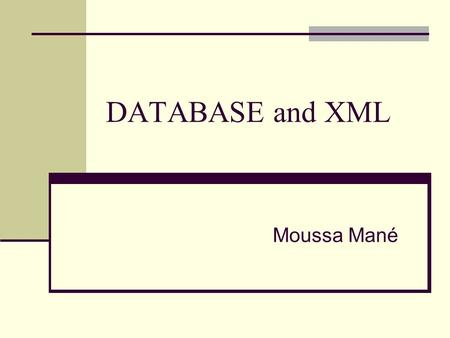 DATABASE and XML Moussa Mané. Learning Objectives ● Learn about Native XML Databases ● Learn about the conversion technology available ● Understand New.