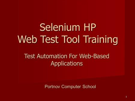 1 Test Automation For Web-Based Applications Selenium HP Web Test Tool Training Portnov Computer School.