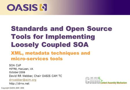 Copyright OASIS, 2005 / 2006 Standards and Open Source Tools for Implementing Loosely Coupled SOA XML, metadata techniques and micro-services tools SOA.