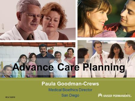 1 HEd 5/2010 Advance Care Planning Paula Goodman-Crews Medical Bioethics Director San Diego.
