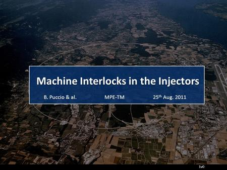 Machine Interlocks in the Injectors MPE-TMB. Puccio & al.25 th Aug. 2011 1v0.