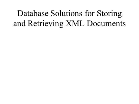 Database Solutions for Storing and Retrieving XML Documents.