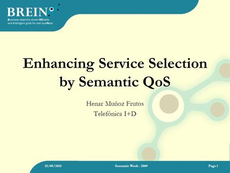 15/09/2015Semantic Week - 2009Page 1 Enhancing Service Selection by Semantic QoS Henar Muñoz Frutos Telefónica I+D.