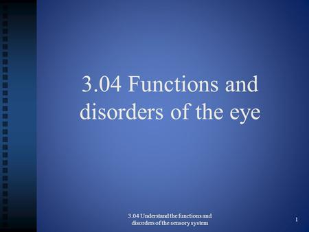 3.04 Functions and disorders of the eye 3.04 Understand the functions and disorders of the sensory system 1.