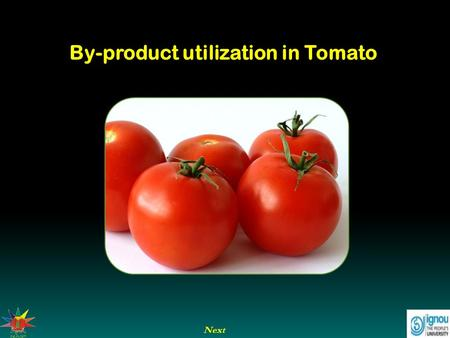 Next By-product utilization in Tomato. Next End Previous Grape Juice and Beverages By-product utilization in tomato Introduction Tomato is the second.