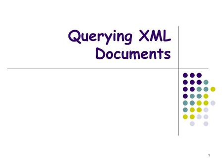 1 Querying XML Documents. 2 Objectives How XML generalizes relational databases The XQuery language How XML may be supported in databases.