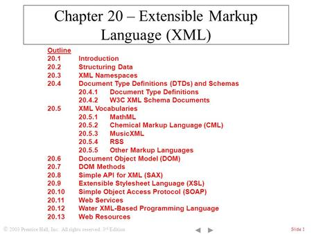  2003 Prentice Hall, Inc. All rights reserved. 3 rd Edition Slide 1 Chapter 20 – Extensible Markup Language (XML) Outline 20.1 Introduction 20.2 Structuring.