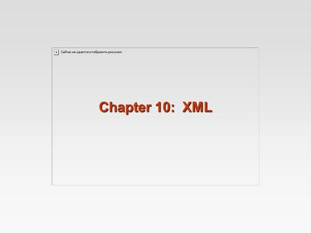 Chapter 10: XML. 10.2 XML Structure of XML Data XML Document Schema Querying and Transformation Application Program Interfaces to XML Storage of XML Data.