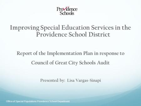 Office of Special Populations Providence School Department Improving Special Education Services in the Providence School District Report of the Implementation.