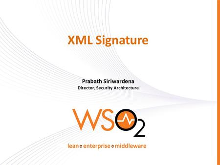 XML Signature Prabath Siriwardena Director, Security Architecture.