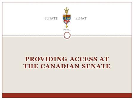 PROVIDING ACCESS AT THE CANADIAN SENATE Canada's Governmental System Crown Executive Branch Prime Minister and Cabinet Legislative Branch Senate House.