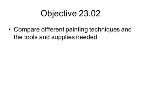 Objective 23.02 Compare different painting techniques and the tools and supplies needed.