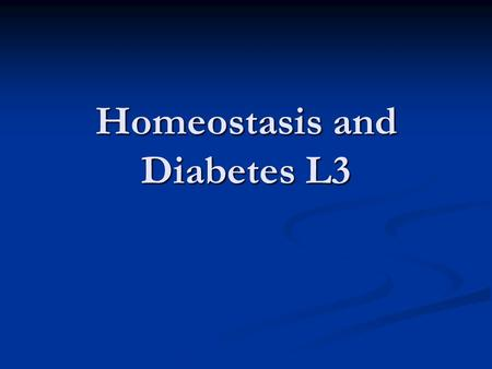 Homeostasis and Diabetes L3. What is Homeostasis? The maintenance of a constant internal environment, despite external changes is called Homeostasis.