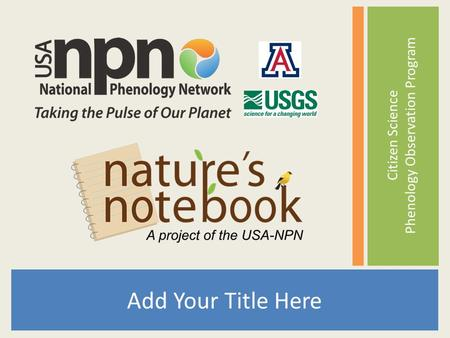Tucson Phenology Monitoring Project Add Your Title Here Citizen Science Phenology Observation Program.