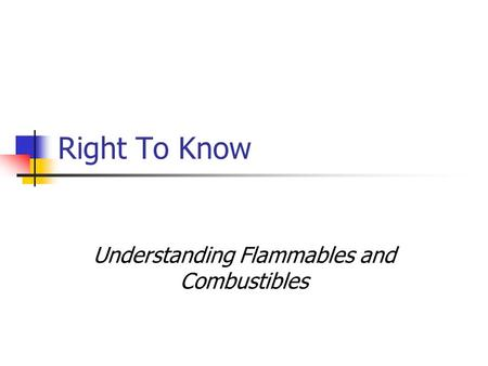 Right To Know Understanding Flammables and Combustibles.