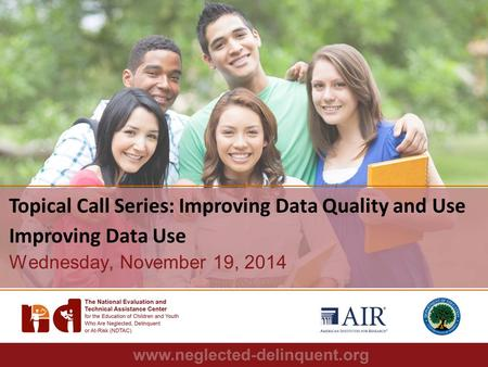 1 Topical Call Series: Improving Data Quality and Use Improving Data Use Wednesday, November 19, 2014.