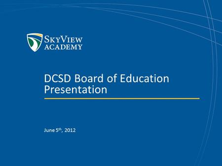 DCSD Board of Education Presentation June 5 th, 2012.