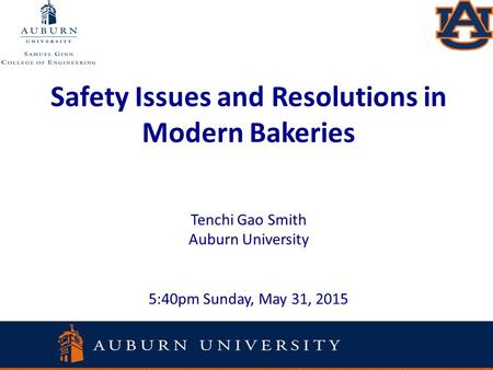 Safety Issues and Resolutions in Modern Bakeries Tenchi Gao Smith Auburn University 5:40pm Sunday, May 31, 2015.
