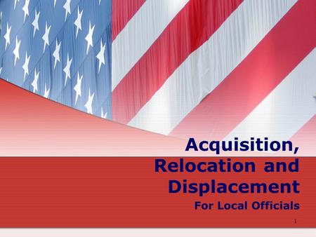 1 Acquisition, Relocation and Displacement For Local Officials.
