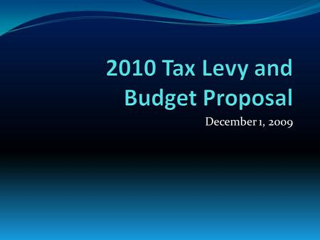 December 1, 2009. Presentation Outline Budget Purpose and Process Proposed 2010 General Fund Budget Expenditures Revenues Proposed 2010 Tax Levy Basics.