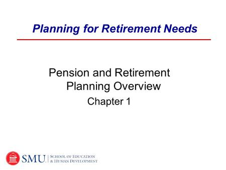 Planning for Retirement Needs Pension and Retirement Planning Overview Chapter 1.